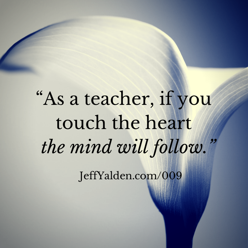 """As a teacher if you touch the heart,"